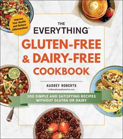 The everything gluten-free & dairy-free cookbook by Audrey Roberts