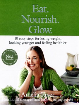 Eat. Nourish. Glow by Amelia Freer
