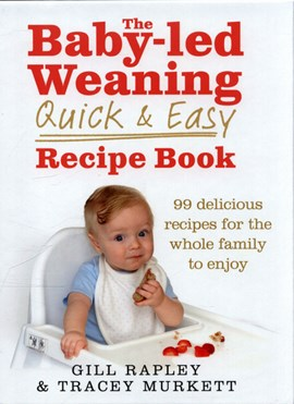 The baby-led weaning quick & easy recipe book by Gill Rapley