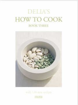 Delia's how to cook. Book 3 by Delia Smith
