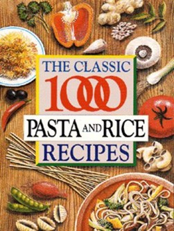 The classic 1000 pasta and rice recipes by Carolyn Humphries