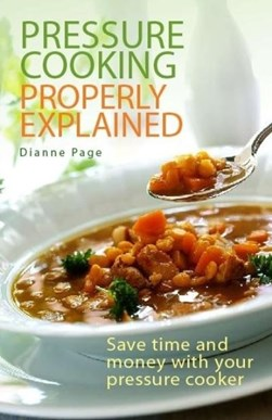 Pressure cooking properly explained by Dianne Page
