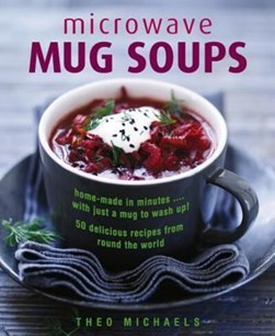 Microwave mug soups by Theo Michaels