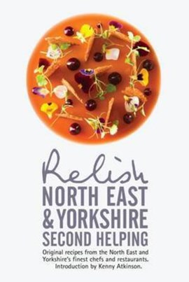 Relish North East and Yorkshire - Second Helping: Original Recipes from the Region's Finest Chefs a by Duncan L. Peters