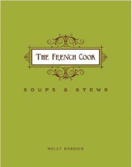 The French cook. Soups & stews by Holly Herrick