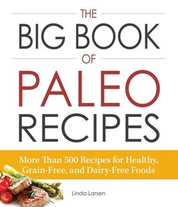 The big book of paleo recipes by Linda Larsen