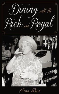 Dining with the rich and royal by Fiona Ross