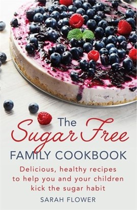 The sugar-free family cookbook by Sarah Flower