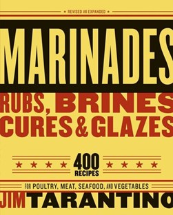 Marinades, rubs, brines, cures & glazes by Jim Tarantino