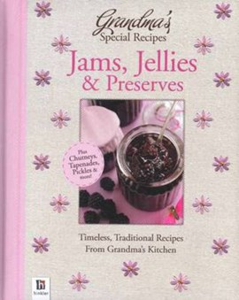Grandma's Special Recipes Jams, Jellies and Preserves by