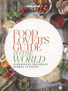 Food lover's guide to the world by Lonely Planet Food