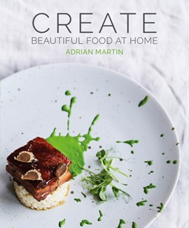 Book cover of Create Beautiful Food at Home by Adrian Martin