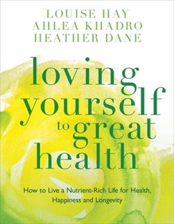 Loving yourself to great health by Louise L Hay