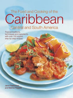 The food and cooking of the Caribbean, Central and South America by Jenni Fleetwood