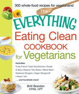 The everything eating clean cookbook for vegetarians by Britt Brandon