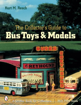 The collector's guide to bus toys & models by Kurt M. Resch