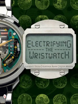 Electrifying the wristwatch by Lucien F Trueb
