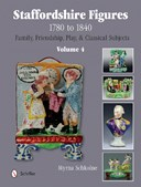 Staffordshire figures, 1780 to 1840. Volume 4 Family, friendship, play & classical subjects