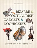 Bizarre & outlandish gadgets & doohickeys used in everyday life, 1851 to 1951