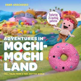 Adventures in Mochi-Mochi Land by Anna Hrachovec