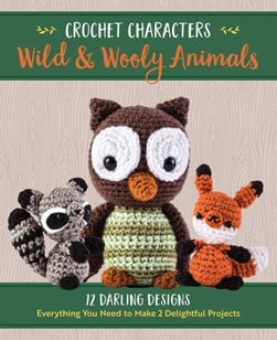 Crochet Characters Wild & Wooly Animals by Kristen Rask