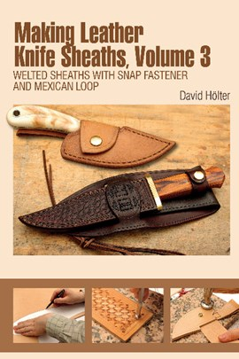 Making leather knife sheaths. Volume 3 Welted sheaths with snap fastener and Mexican loop by David Hölter