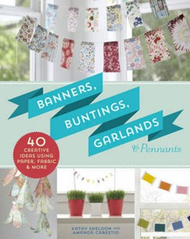 Banners, buntings, garlands & pennants by Kathy Sheldon