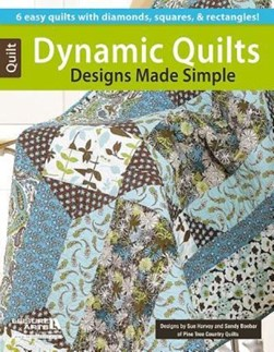 Dynamic quilt designs made simple by Sue Harvey