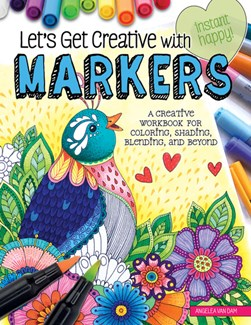Let's Get Creative with Markers by Angelea Van Dam