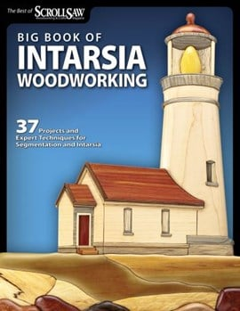 BIG BOOK OF INTARSIA WOODWORKING by Editors of Scroll Saw Woodworking & Crafts