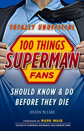 100 things Superman fans should know & do before they die by Joseph McCabe