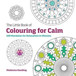 Little Book of Colouring for Calm 100 Mandalas for Relaxatio by Madonna Gauding