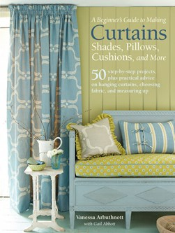 A beginner's guide to making curtains, shades, pillows, cushions, and more by Vanessa Arbuthnott