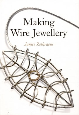 Making wire jewellery by Janice Zethraeus