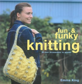 Fun & funky knitting by Emma King