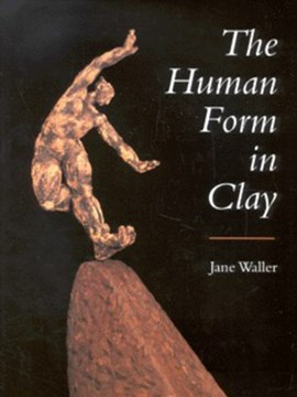 The human form in clay by Jane Waller