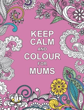 Keep calm and colour for mums by
