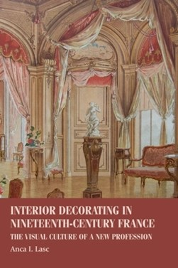 Interior decorating in nineteenth-century France by Anca I Lasc