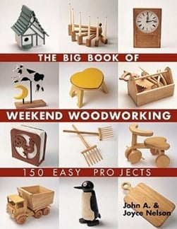 The big book of weekend woodworking by John A Nelson
