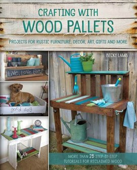 Crafting with wood pallets by Becky Lamb