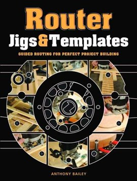 Router jigs & templates by Anthony Bailey