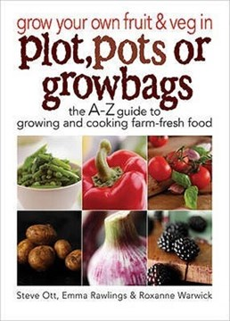 Grow your own fruit & veg in plot, pots or growbags by Steve Ott