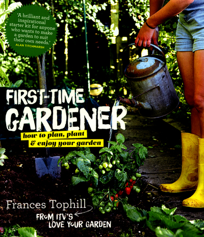 Genial First Time Gardener By Frances Tophill