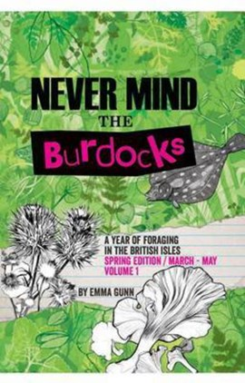 Never mind the Burdocks. Spring edition/March-May by Emma Gunn