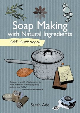 Soap making with natural ingredients by Sarah Ade
