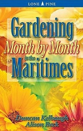 Gardening month by month in the Maritimes by Duncan Kelbaugh
