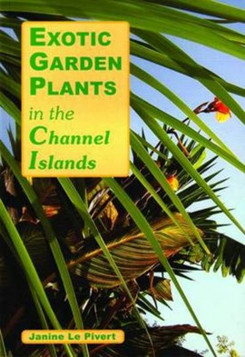 Exotic garden plants in the Channel Islands by Janine Le Pivert