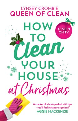How to clean your house at Christmas by Lynsey Crombie