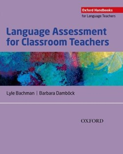 Language assessment for classroom teachers by Lyle F Bachman