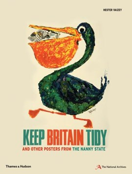 Keep Britain tidy and other posters from the nanny state by Hester Vaizey
